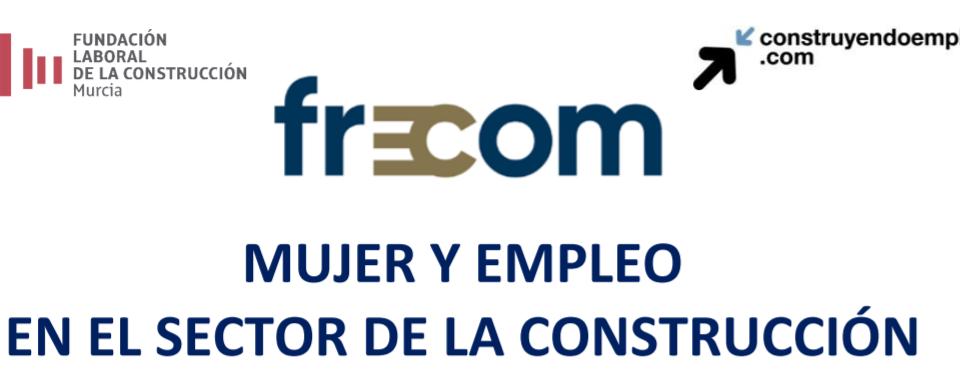 El martes 13 de julio a las 10:30 horas, nueva jornada de CONSTRUYENDO EMPLEO, sobre mujer y empleo en el sector de construcción 19 FRECOM